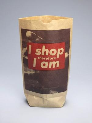 I shop therefore I am: Barbara Kruger: I shop therefore I am (1990). Photolithograph on paper bag, 43.9 x 27.3 x 10.7 cm. Edition of 9,000. Kolnischer Kunstverein, Cologne. Courtesy Mary Boone Gallery, NY. Digital image  Museum of Modern Art/Licensed by Scala/Art Resource, NY.